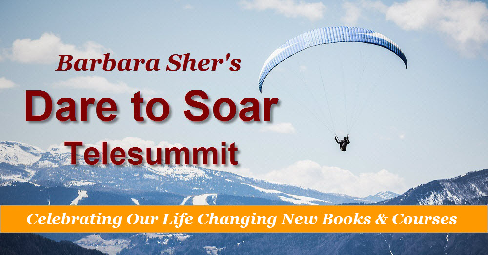 Barbara Sher's Dare to Soar Telesummit, celebrating our life-changing new books and courses