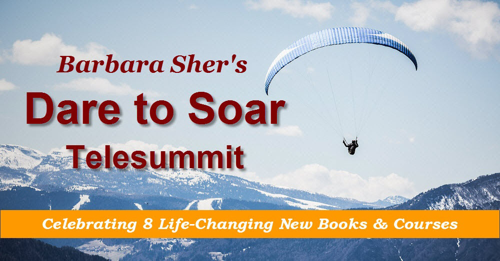 Barbara Sher's Dare to Soar Telesummit, celebrating 8 life-changing new books and courses